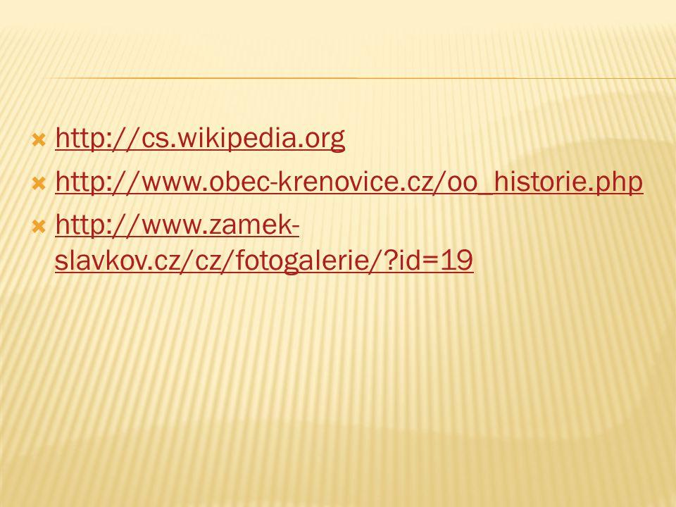  http://cs.wikipedia.org http://cs.wikipedia.org  http://www.obec-krenovice.cz/oo_historie.php http://www.obec-krenovice.cz/oo_historie.php  http://www.zamek- slavkov.cz/cz/fotogalerie/?id=19 http://www.zamek- slavkov.cz/cz/fotogalerie/?id=19
