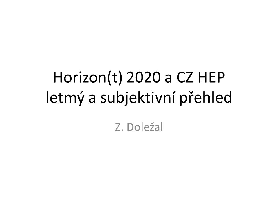 Horizon(t) 2020 a CZ HEP letmý a subjektivní přehled Z. Doležal