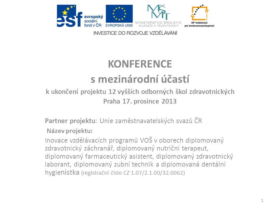 KONFERENCE s mezinárodní účastí k ukončení projektu 12 vyšších odborných škol zdravotnických Praha 17. prosince 2013 Partner projektu: Unie zaměstnava