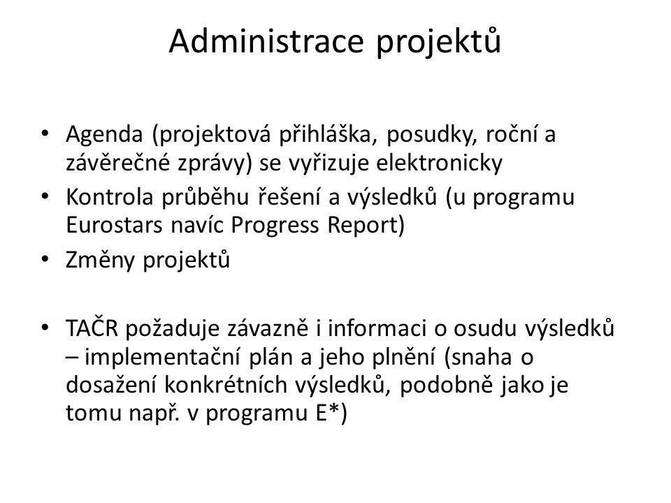 Administrace projektů • Agenda (projektová přihláška, posudky, roční a závěrečné zprávy) se vyřizuje elektronicky • Kontrola průběhu řešení a výsledků (u programu Eurostars navíc Progress Report) • Změny projektů • TAČR požaduje závazně i informaci o osudu výsledků – implementační plán a jeho plnění (snaha o dosažení konkrétních výsledků, podobně jako je tomu např.