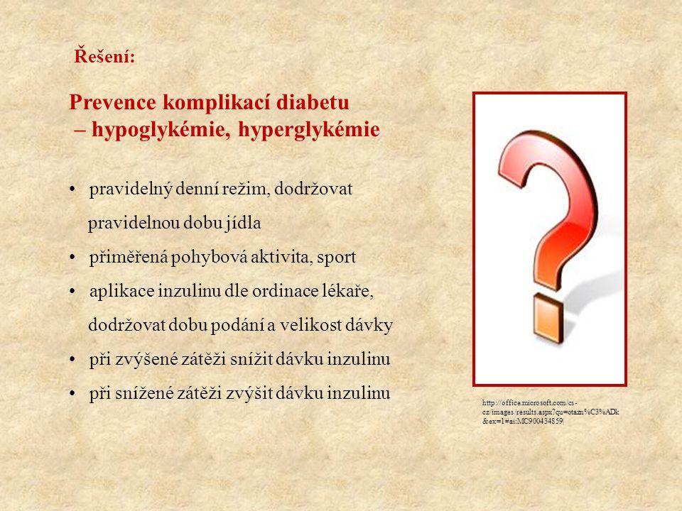Prevence komplikací diabetu – hypoglykémie, hyperglykémie • pravidelný denní režim, dodržovat pravidelnou dobu jídla • přiměřená pohybová aktivita, sp