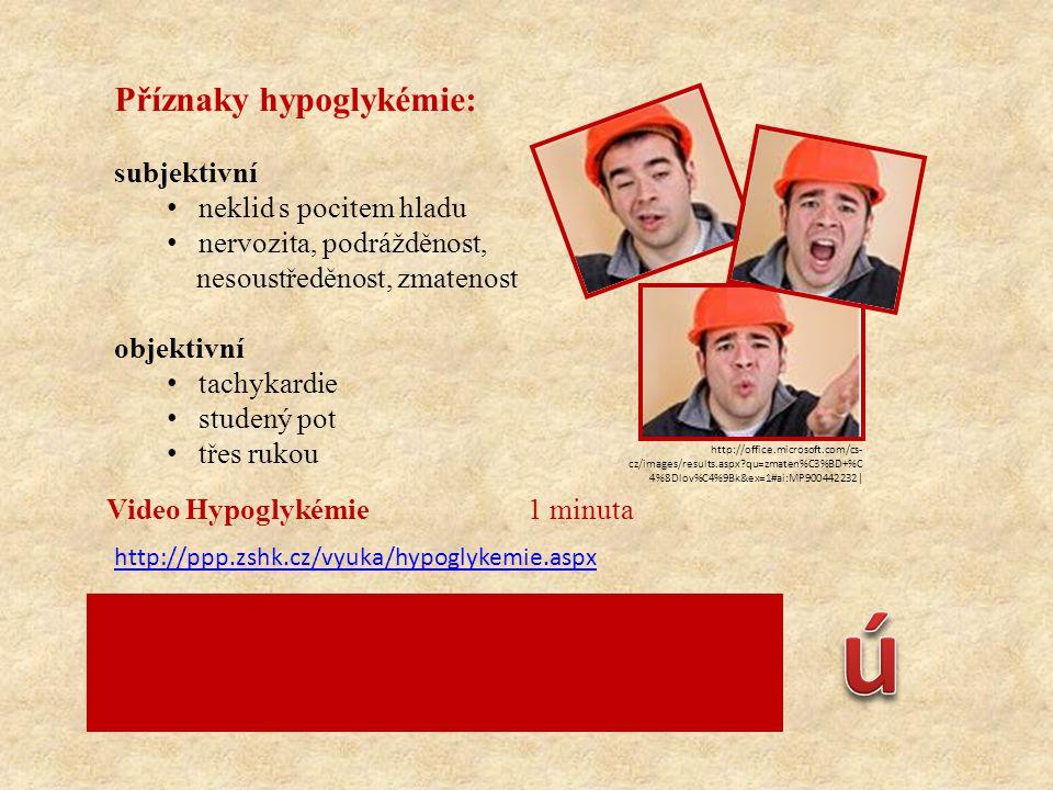 Příznaky hypoglykémie: subjektivní • neklid s pocitem hladu • nervozita, podrážděnost, nesoustředěnost, zmatenost objektivní • tachykardie • studený p
