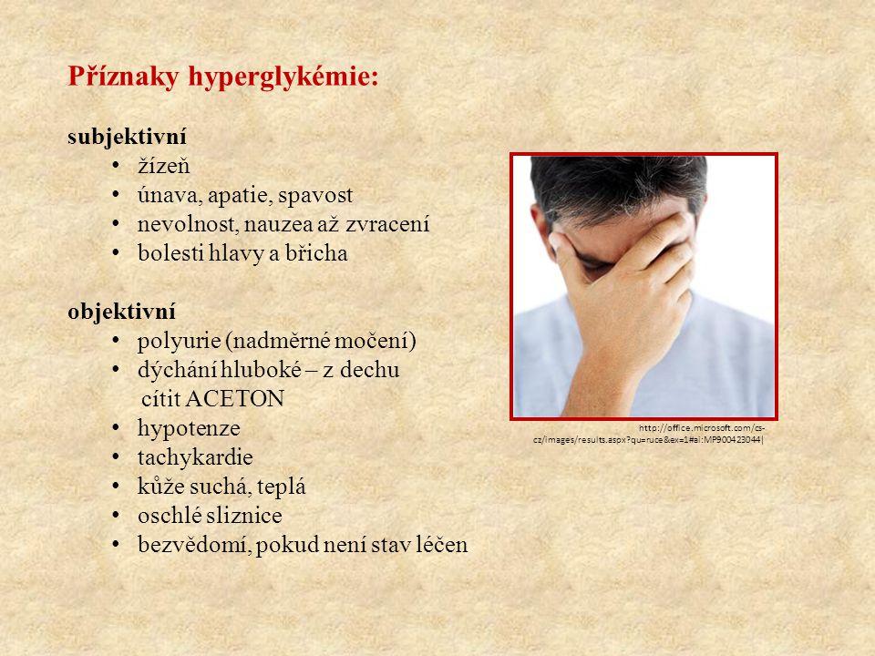 Příznaky hyperglykémie: subjektivní • žízeň • únava, apatie, spavost • nevolnost, nauzea až zvracení • bolesti hlavy a břicha objektivní • polyurie (n