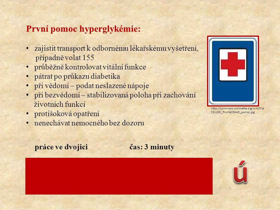 První pomoc hyperglykémie: • zajistit transport k odbornému lékařskému vyšetření, případně volat 155 • průběžně kontrolovat vitální funkce • pátrat po