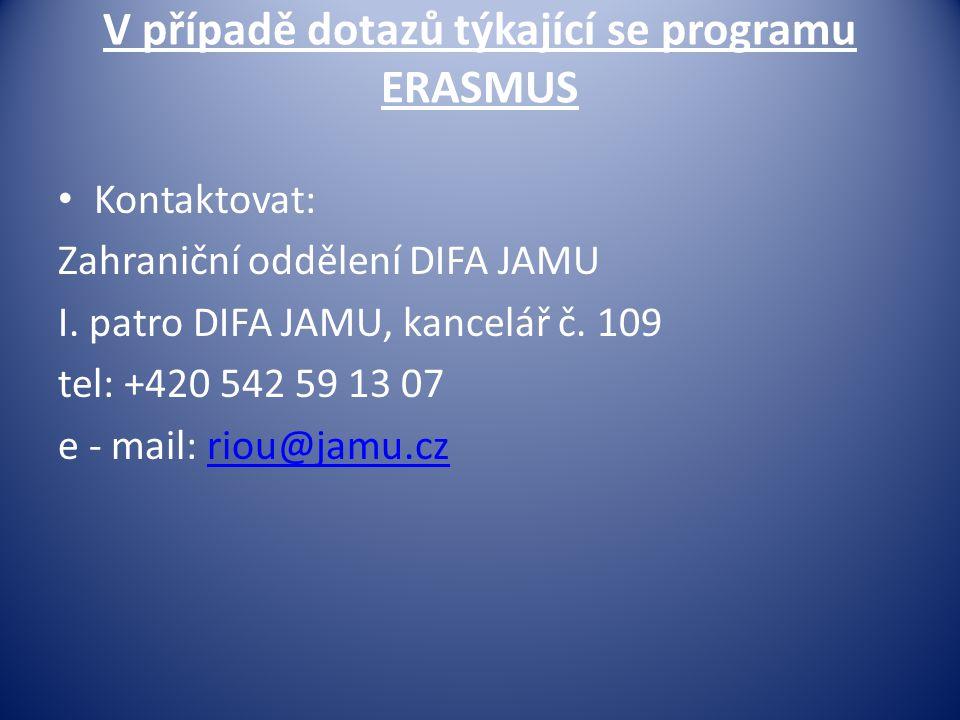 V případě dotazů týkající se programu ERASMUS • Kontaktovat: Zahraniční oddělení DIFA JAMU I. patro DIFA JAMU, kancelář č. 109 tel: +420 542 59 13 07