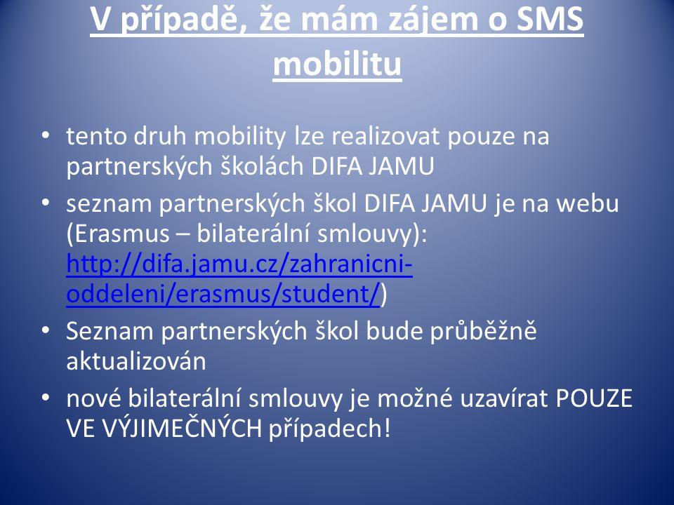 V případě, že mám zájem o SMS mobilitu • tento druh mobility lze realizovat pouze na partnerských školách DIFA JAMU • seznam partnerských škol DIFA JA