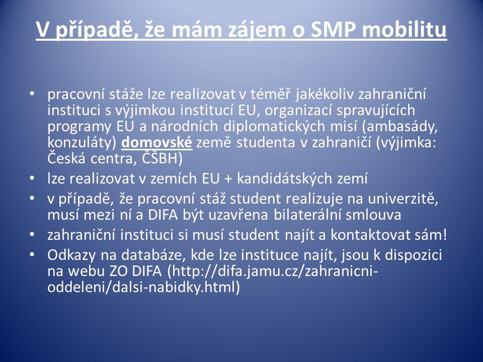 V případě, že mám zájem o SMP mobilitu • pracovní stáže lze realizovat v téměř jakékoliv zahraniční instituci s výjimkou institucí EU, organizací spra