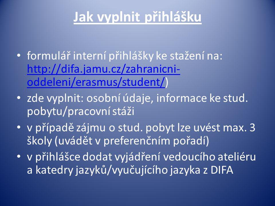 Jak vyplnit přihlášku • formulář interní přihlášky ke stažení na: http://difa.jamu.cz/zahranicni- oddeleni/erasmus/student/) http://difa.jamu.cz/zahra