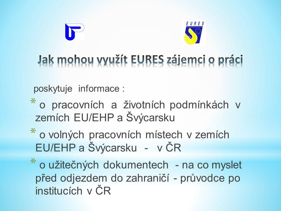 poskytuje informace : * o pracovních a životních podmínkách v zemích EU/EHP a Švýcarsku * o volných pracovních místech v zemích EU/EHP a Švýcarsku - v