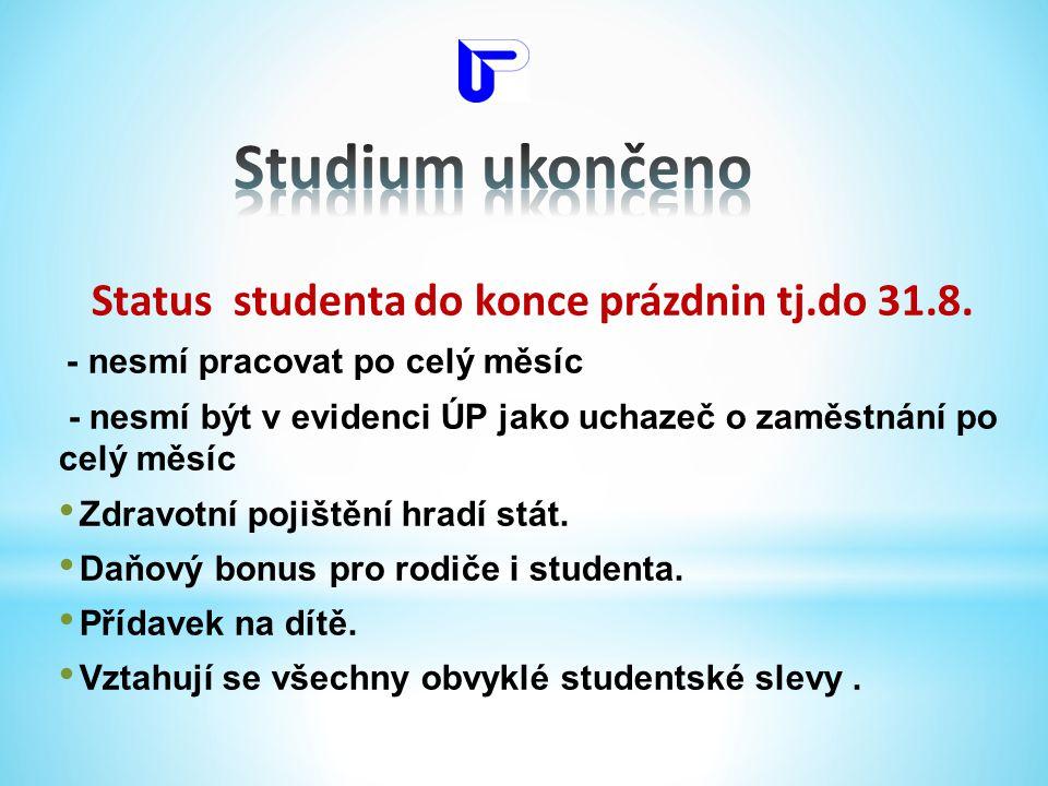 Status studenta do konce prázdnin tj.do 31.8. - nesmí pracovat po celý měsíc - nesmí být v evidenci ÚP jako uchazeč o zaměstnání po celý měsíc • Zdrav