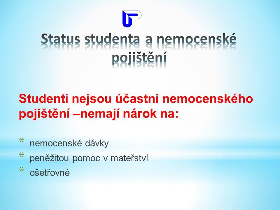 Studenti nejsou účastni nemocenského pojištění –nemají nárok na: * nemocenské dávky * peněžitou pomoc v mateřství * ošetřovné