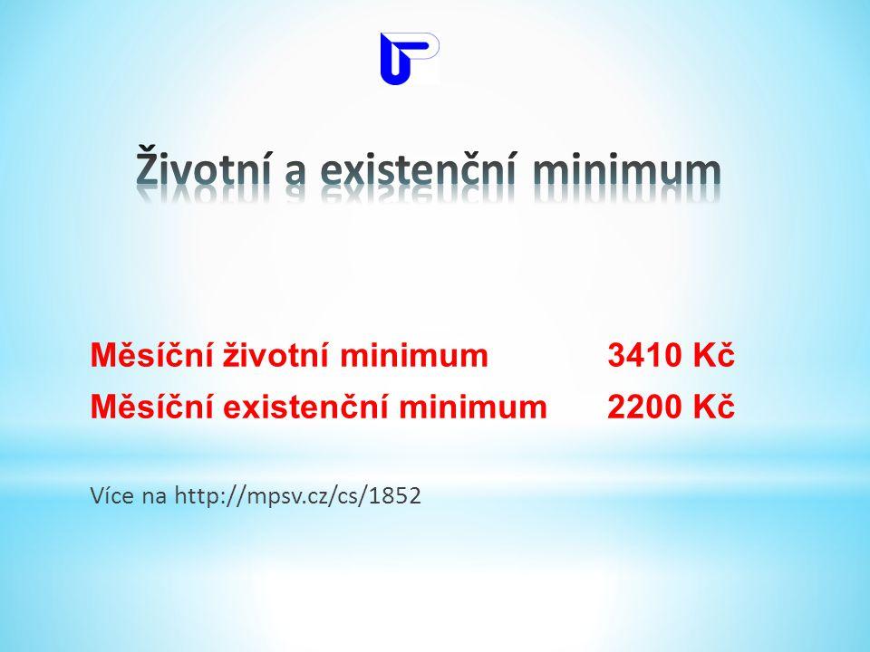 Měsíční životní minimum3410 Kč Měsíční existenční minimum2200 Kč Více na http://mpsv.cz/cs/1852