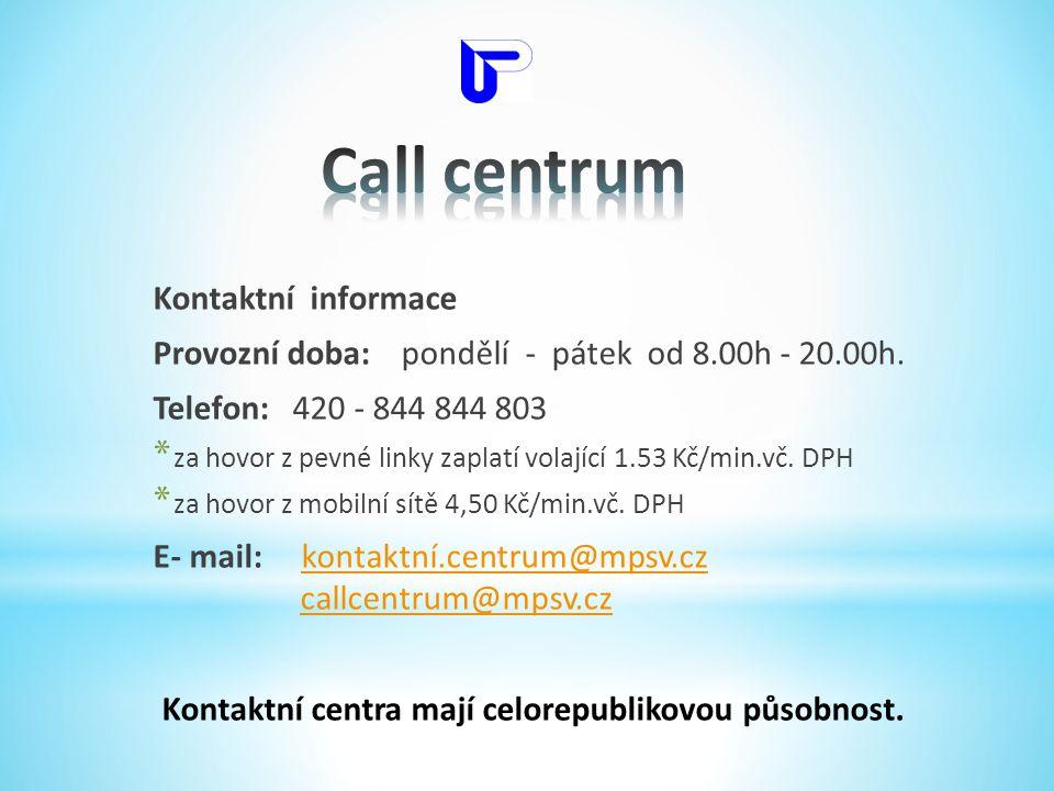 Kontaktní informace Provozní doba: pondělí - pátek od 8.00h - 20.00h. Telefon: 420 - 844 844 803 * za hovor z pevné linky zaplatí volající 1.53 Kč/min