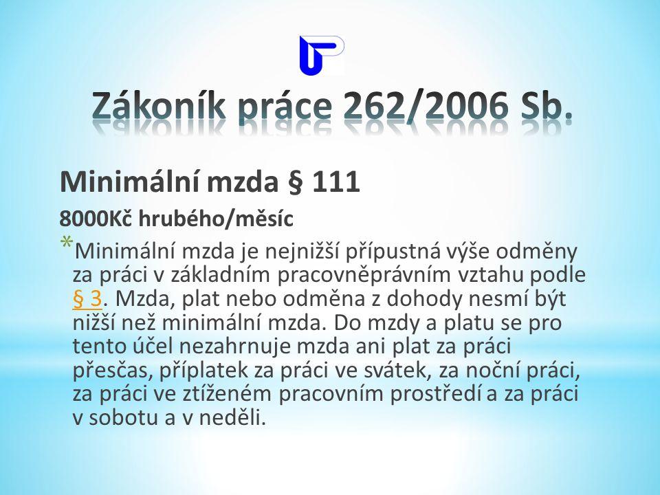 Minimální mzda § 111 8000Kč hrubého/měsíc * Minimální mzda je nejnižší přípustná výše odměny za práci v základním pracovněprávním vztahu podle § 3. Mz