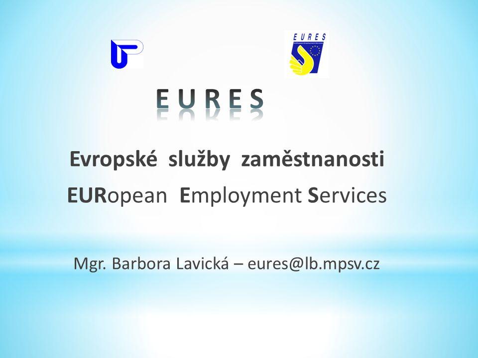 Evropské služby zaměstnanosti EURopean Employment Services Mgr. Barbora Lavická – eures@lb.mpsv.cz