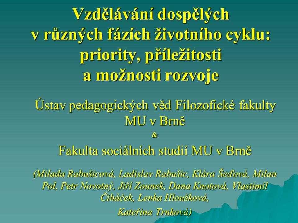 Vzdělávání dospělých v různých fázích životního cyklu: priority, příležitosti a možnosti rozvoje Ústav pedagogických věd Filozofické fakulty MU v Brně
