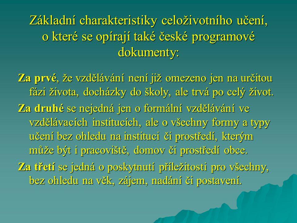 Základní charakteristiky celoživotního učení, o které se opírají také české programové dokumenty: Za prvé, že vzdělávání není již omezeno jen na určit