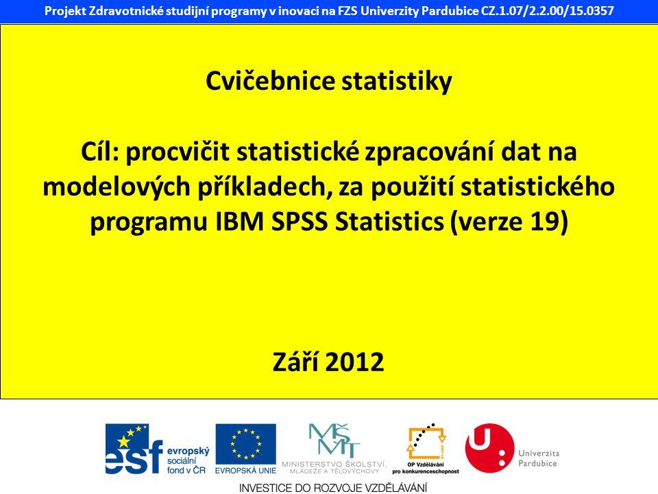 Projekt Zdravotnické studijní programy v inovaci na FZS Univerzity Pardubice CZ.1.07/2.2.00/15.0357 Cvičebnice statistiky Cíl: procvičit statistické z