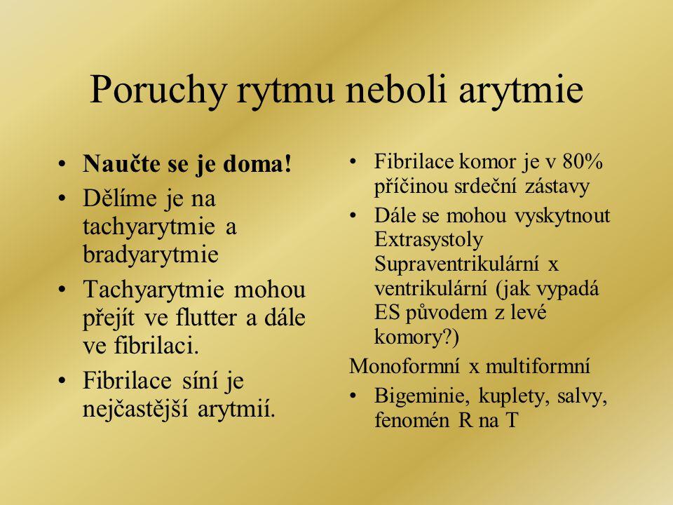 Poruchy rytmu neboli arytmie •Naučte se je doma! •Dělíme je na tachyarytmie a bradyarytmie •Tachyarytmie mohou přejít ve flutter a dále ve fibrilaci.