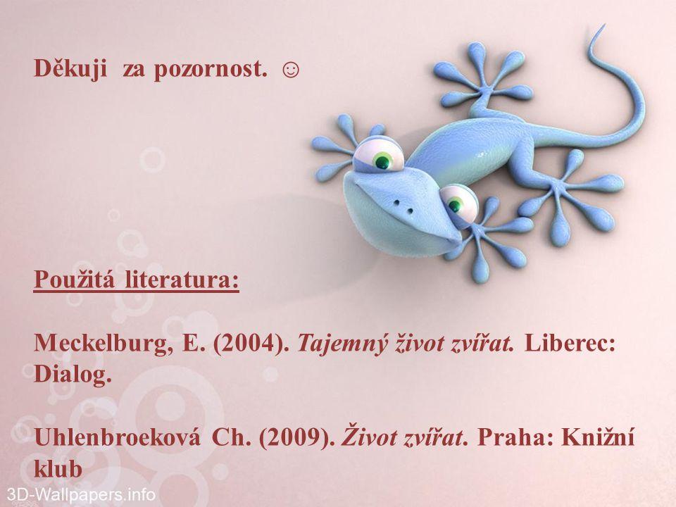 Použitá literatura: Meckelburg, E.(2004). Tajemný život zvířat.