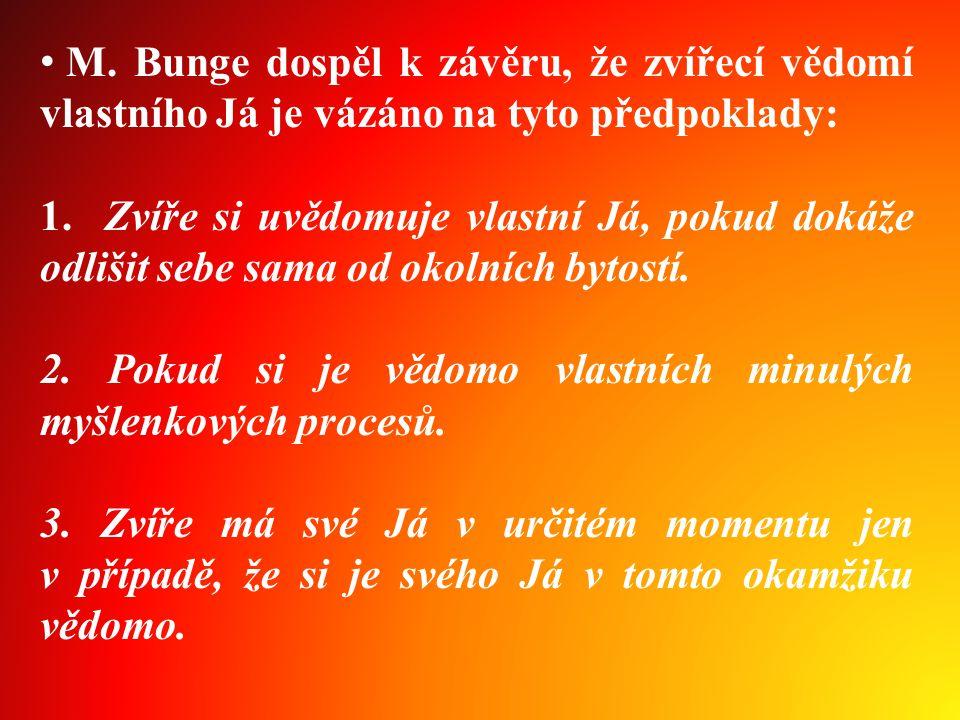 • M.Bunge dospěl k závěru, že zvířecí vědomí vlastního Já je vázáno na tyto předpoklady: 1.