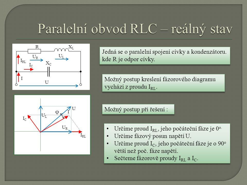 RXLXL XCXC ICIC I RL I U URUR ULUL Jedná se o paralelní spojení cívky a kondenzátoru. kde R je odpor cívky. I RL ULUL URUR U ICIC I φ Možný postup kre