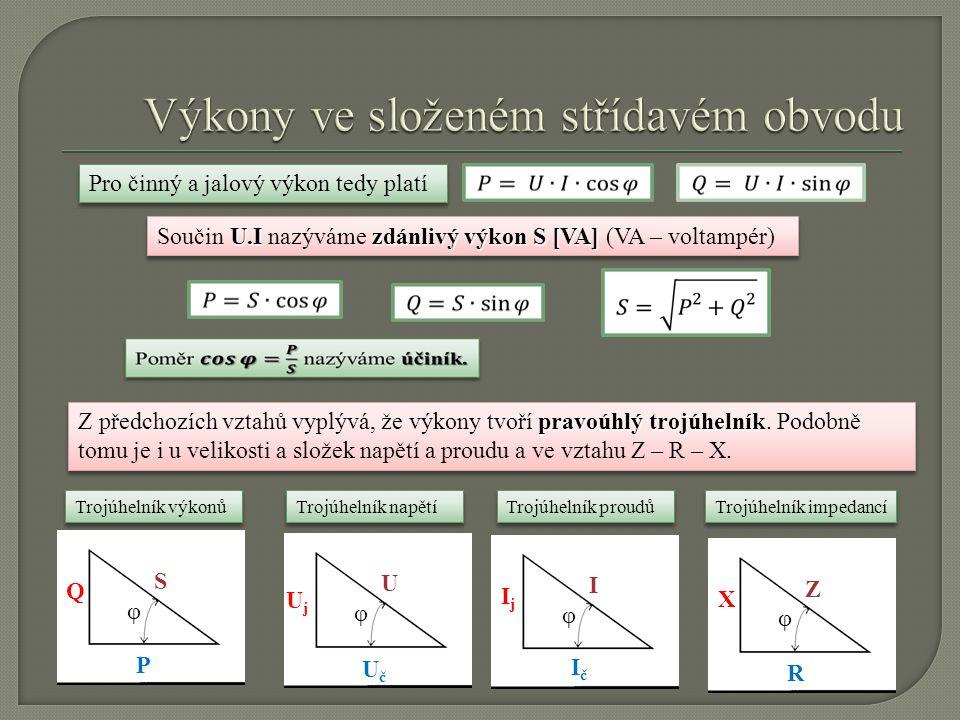 Pro činný a jalový výkon tedy platí U.I zdánlivý výkon S [VA] Součin U.I nazýváme zdánlivý výkon S [VA] (VA – voltampér) pravoúhlý trojúhelník Z předc