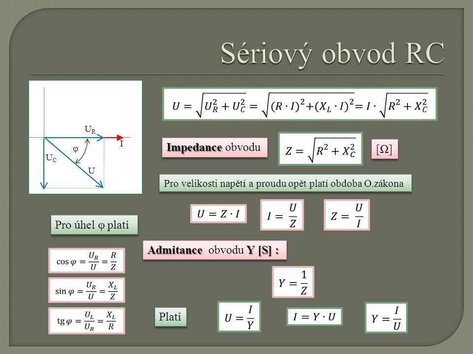 I URUR UCUC U φ Impedance Impedance obvodu [Ω][Ω] [Ω][Ω] Pro velikosti napětí a proudu opět platí obdoba O.zákona Pro úhel φ platí Admitance Y [S] : A