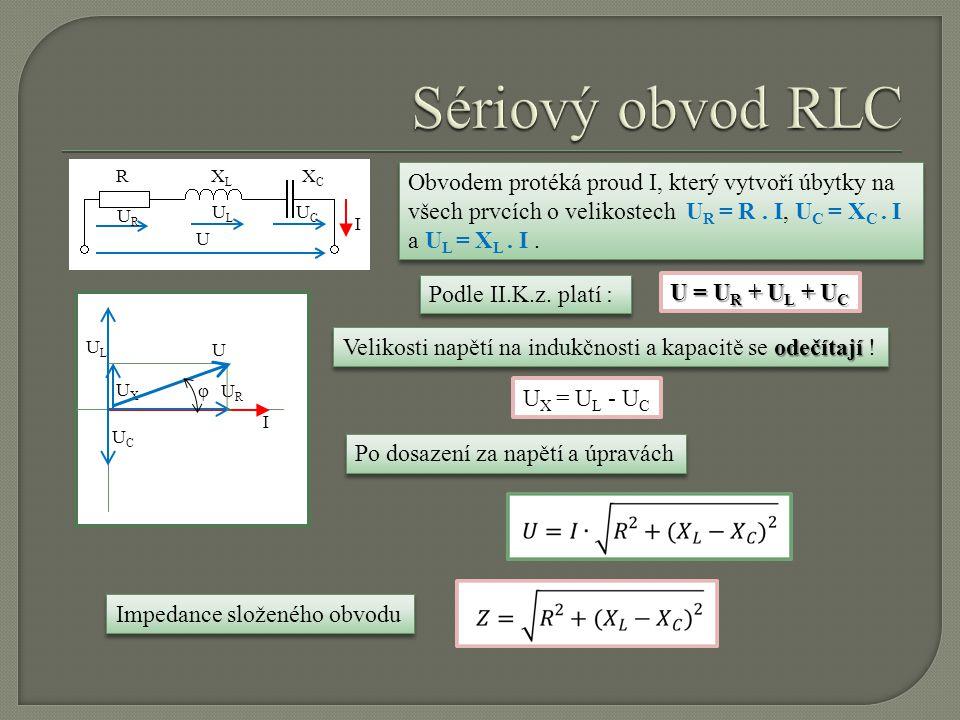 RXCXC XLXL U URUR ULUL UCUC I Obvodem protéká proud I, který vytvoří úbytky na všech prvcích o velikostech U R = R. I, U C = X C. I a U L = X L. I. Po