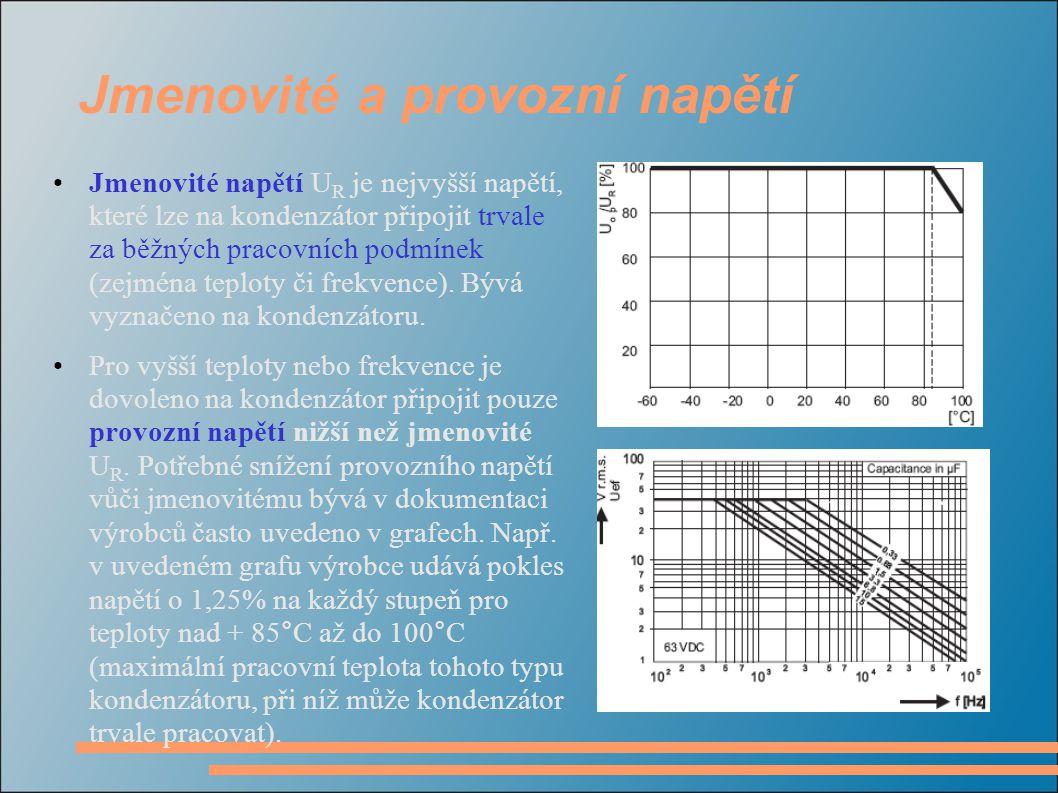 Jmenovité a provozní napětí •Jmenovité napětí U R je nejvyšší napětí, které lze na kondenzátor připojit trvale za běžných pracovních podmínek (zejména
