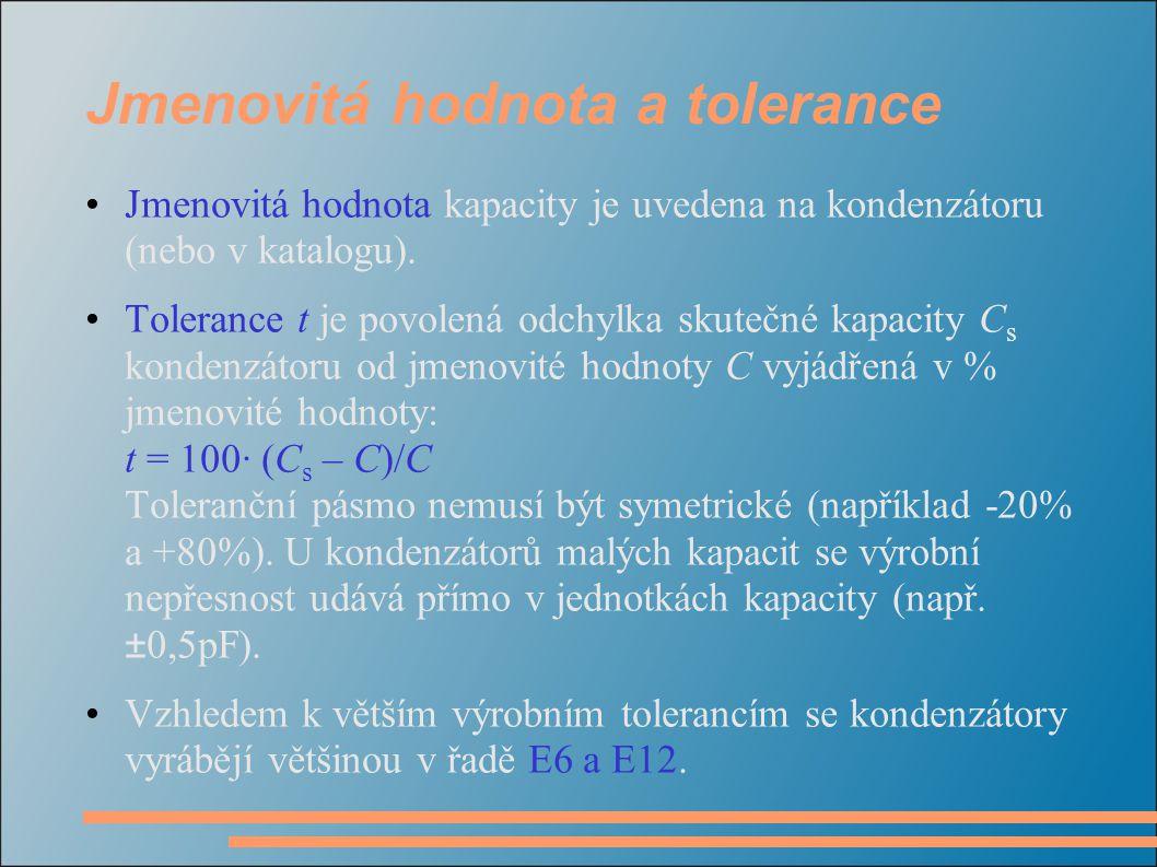 Jmenovitá hodnota a tolerance •Jmenovitá hodnota kapacity je uvedena na kondenzátoru (nebo v katalogu). •Tolerance t je povolená odchylka skutečné kap
