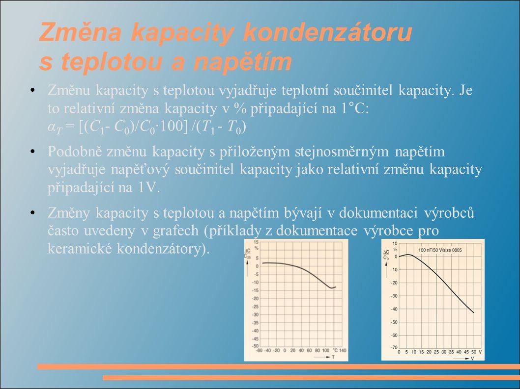 Změna kapacity kondenzátoru s teplotou a napětím •Změnu kapacity s teplotou vyjadřuje teplotní součinitel kapacity. Je to relativní změna kapacity v %