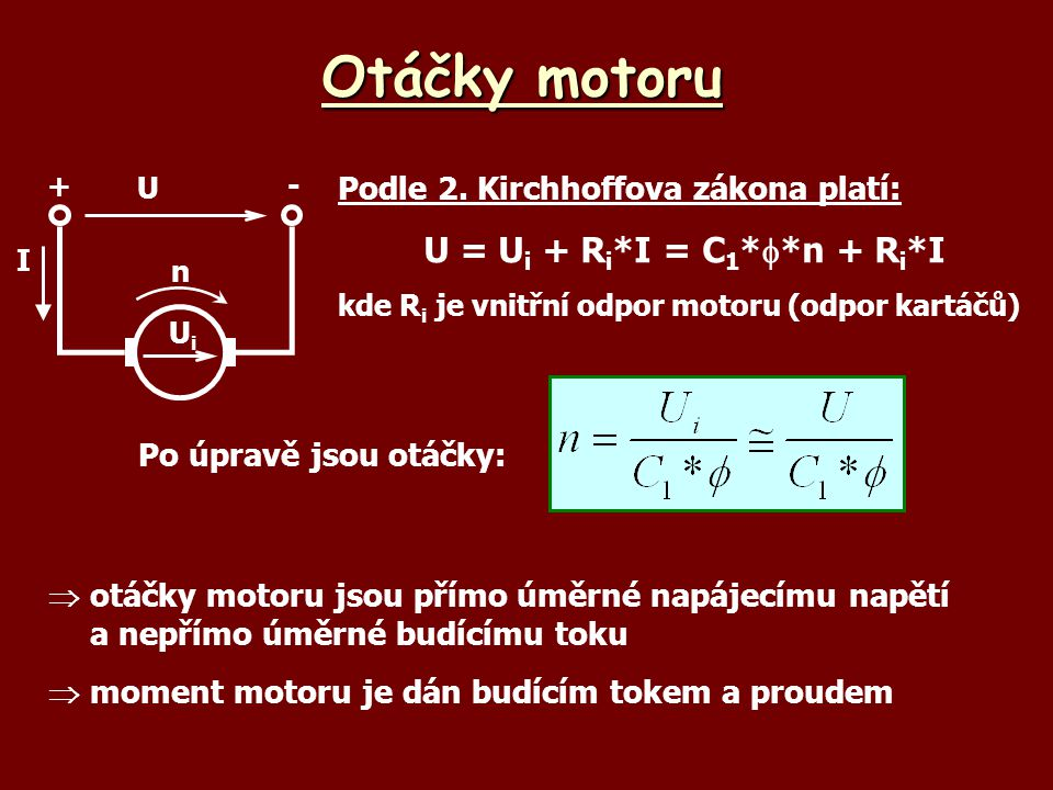 Otáčky motoru  otáčky motoru jsou přímo úměrné napájecímu napětí a nepřímo úměrné budícímu toku  moment motoru je dán budícím tokem a proudem Po úpravě jsou otáčky: U +- UiUi n I Podle 2.
