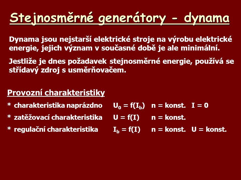 Stejnosměrné generátory - dynama Dynama jsou nejstarší elektrické stroje na výrobu elektrické energie, jejich význam v současné době je ale minimální.