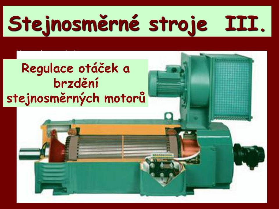 Stejnosměrné stroje III. Konstrukce a princip Regulace otáček a brzdění stejnosměrných motorů