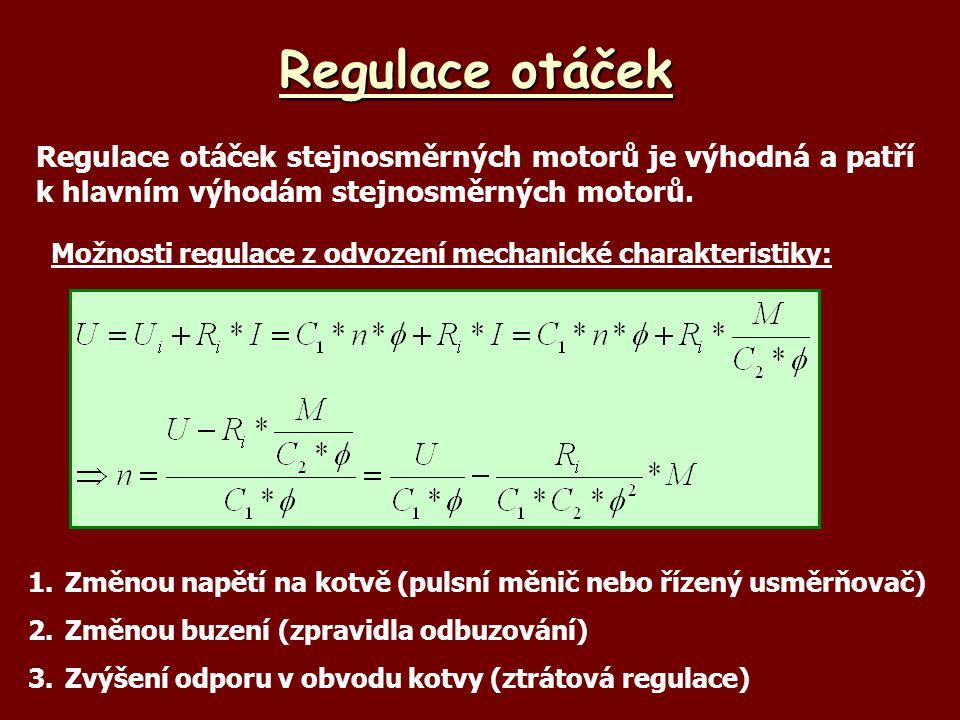 Sériový motor – principy regulace 1.Regulace změnou napětí na kotvě *řízený usměrňovač – střídavé sítě *pulsní měnič – stejnosměrné sítě 2.Regulace změnou buzení (zvyšování rychlosti při sníženém momentu) 3.Regulace řazením do paralelních a sériových skupin (využití u vícemotorových skupin hlavně při rozběhu) UbUb U +- UiUi nI Reverzace sériového motoru: *změna polarity napětí na kotvě *změna polarity napětí na buzení Při reverzaci se nesmí změnit polarita proudu v budícím vinutí (motor mí vlastní buzení a odbudil by se).