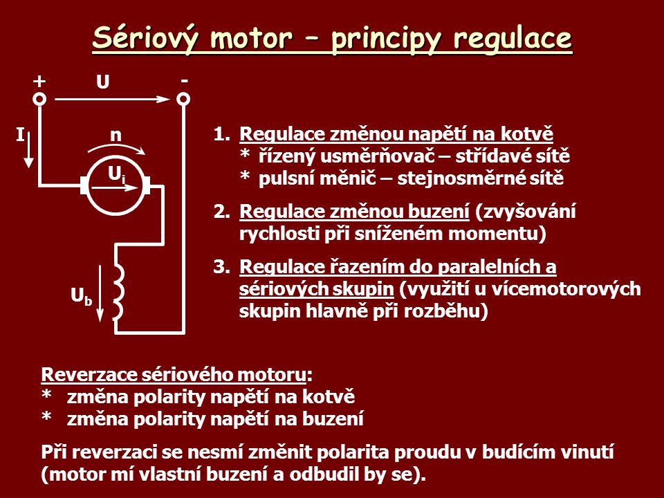 Sériový motor – principy regulace 1.Regulace změnou napětí na kotvě *řízený usměrňovač – střídavé sítě *pulsní měnič – stejnosměrné sítě 2.Regulace zm