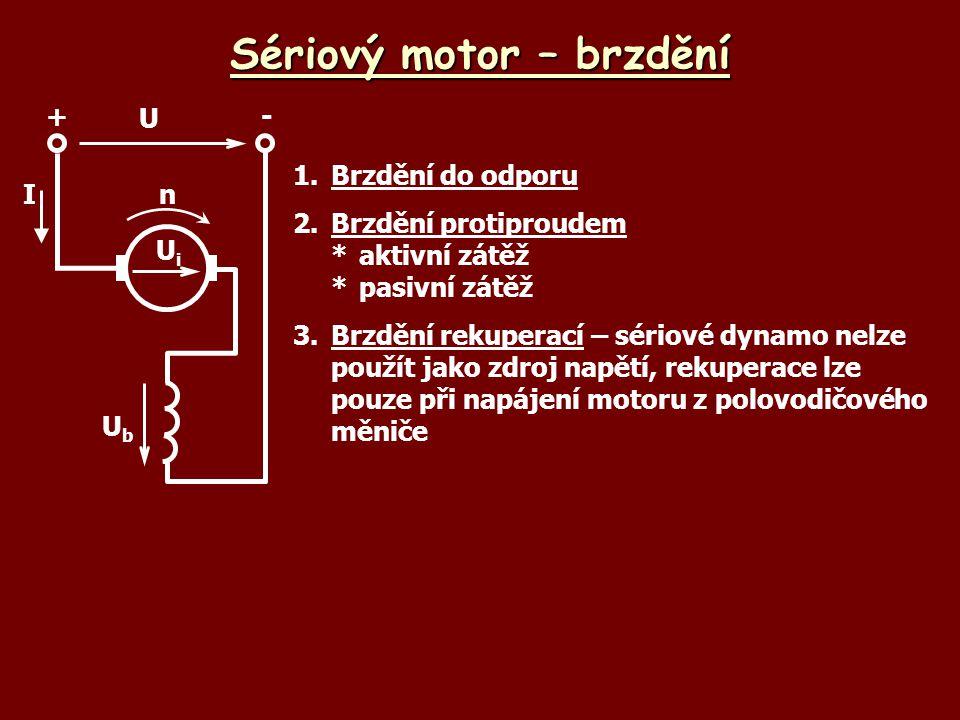 Sériový motor – brzdění 1.Brzdění do odporu 2.Brzdění protiproudem *aktivní zátěž *pasivní zátěž 3.Brzdění rekuperací – sériové dynamo nelze použít ja