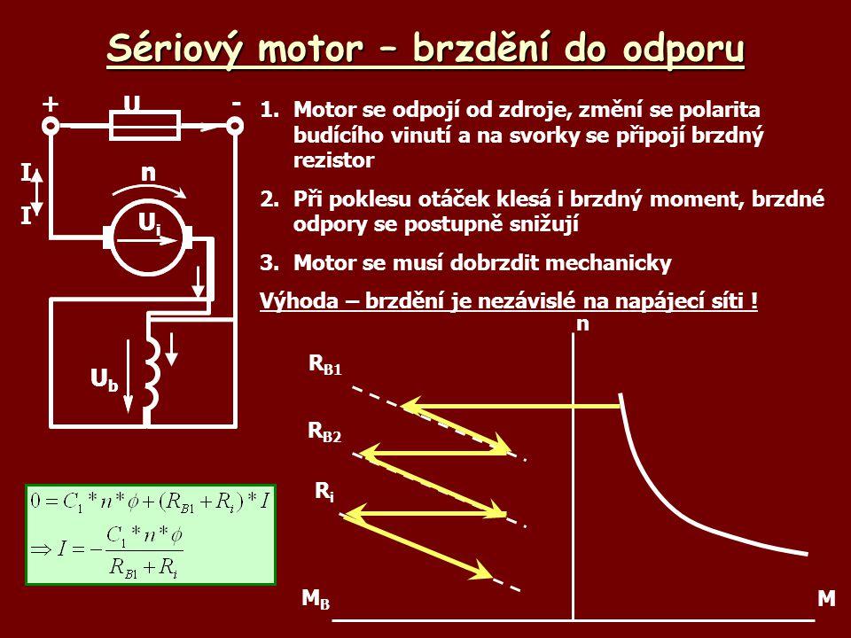 Sériový motor – brzdění do odporu 1.Motor se odpojí od zdroje, změní se polarita budícího vinutí a na svorky se připojí brzdný rezistor 2.Při poklesu