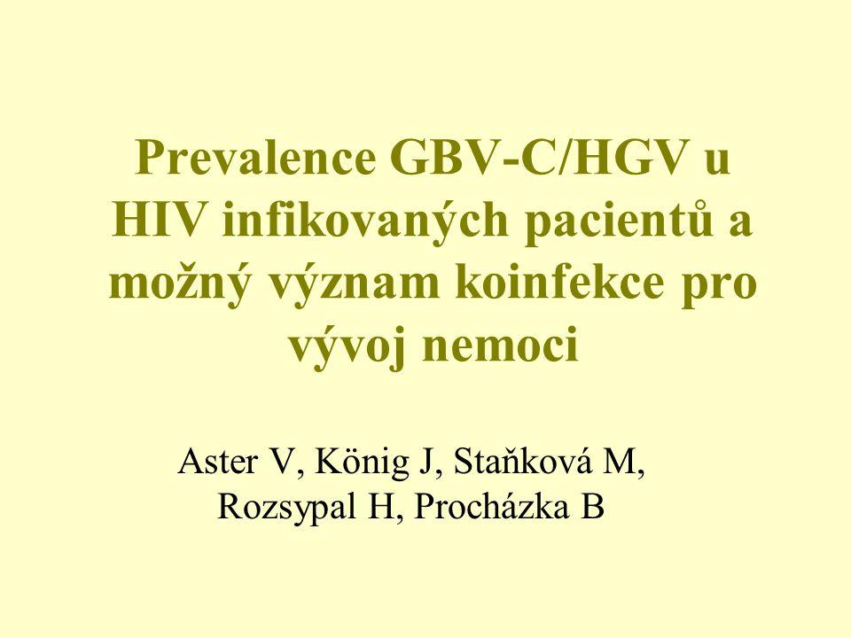 Prevalence GBV-C/HGV u HIV infikovaných pacientů a možný význam koinfekce pro vývoj nemoci Aster V, König J, Staňková M, Rozsypal H, Procházka B