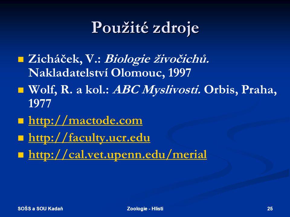 SOŠS a SOU Kadaň 25Zoologie - Hlísti Použité zdroje   Zicháček, V.: Biologie živočichů. Nakladatelství Olomouc, 1997   Wolf, R. a kol.: ABC Mysliv