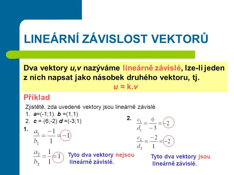 LINEÁRNÍ ZÁVISLOST VEKTORŮ Dva vektory u,v nazýváme lineárně závislé, lze-li jeden z nich napsat jako násobek druhého vektoru, tj. u = k.v Příklad Zji