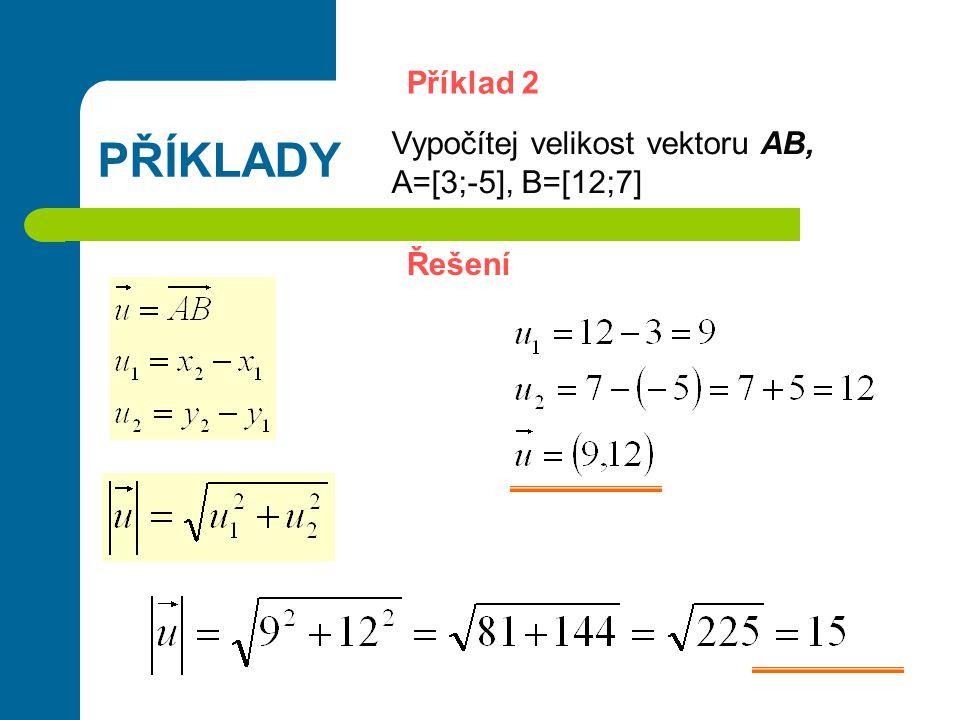 PŘÍKLADY Příklad 2 Vypočítej velikost vektoru AB, A=[3;-5], B=[12;7] Řešení