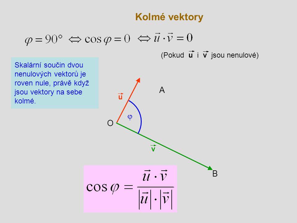 Kolmé vektory v B O u  A Skalární součin dvou nenulových vektorů je roven nule, právě když jsou vektory na sebe kolmé. (Pokud u i v jsou nenulové)