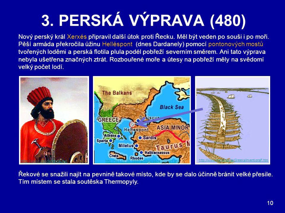 http://www.mlahanas.de/Greeks/InventionsF.htm 3. PERSKÁ VÝPRAVA (480) Nový perský král Xerxés připravil další útok proti Řecku. Měl být veden po souši