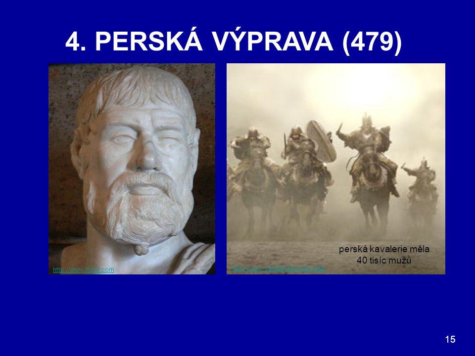 4. PERSKÁ VÝPRAVA (479) Perská vojska, která se po bitvě u Salamíny stáhla na sever, znovu zaútočila na Athény na jaře 479. Město bylo podruhé zničeno