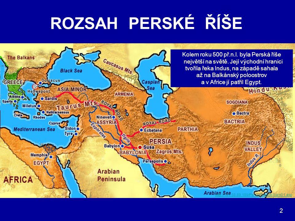 ROZSAH PERSKÉ ŘÍŠE http://161.58.89.189/PersiaGreeceWars01.asp Kolem roku 500 př.n.l. byla Perská říše největší na světě. Její východní hranici tvořil