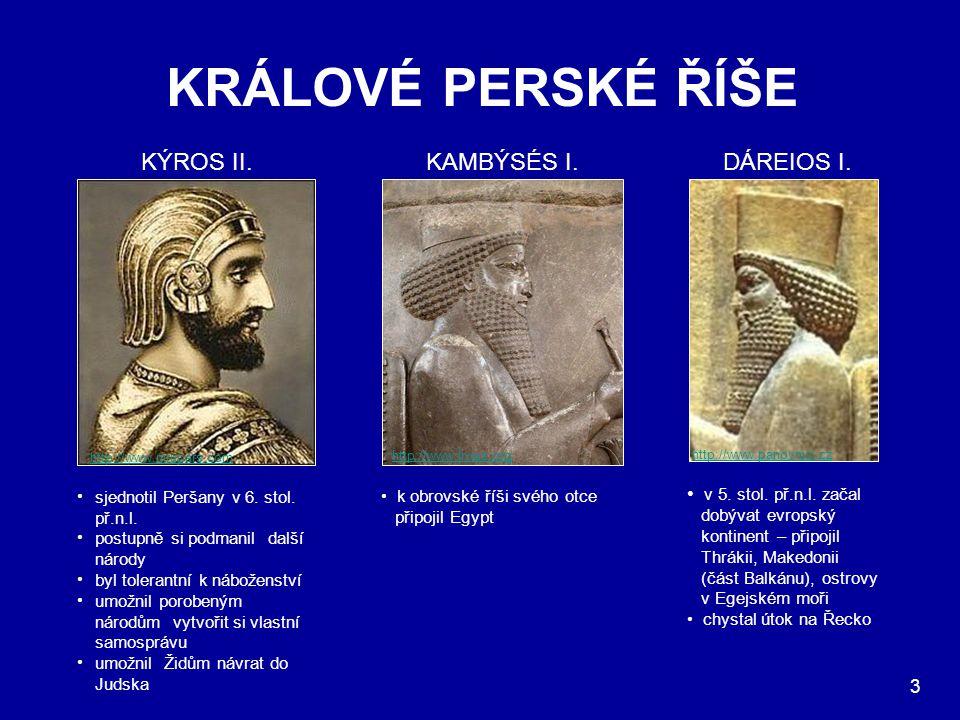 KRÁLOVÉ PERSKÉ ŘÍŠE http://www.nirupars.com http://www.livius.org http://www.panovnici.cz KAMBÝSÉS I.KÝROS II.DÁREIOS I. sjednotil Peršany v 6. stol.