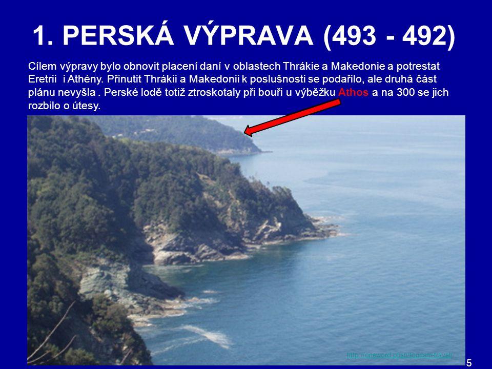 1. PERSKÁ VÝPRAVA (493 - 492) Cílem výpravy bylo obnovit placení daní v oblastech Thrákie a Makedonie a potrestat Eretrii i Athény. Přinutit Thrákii a