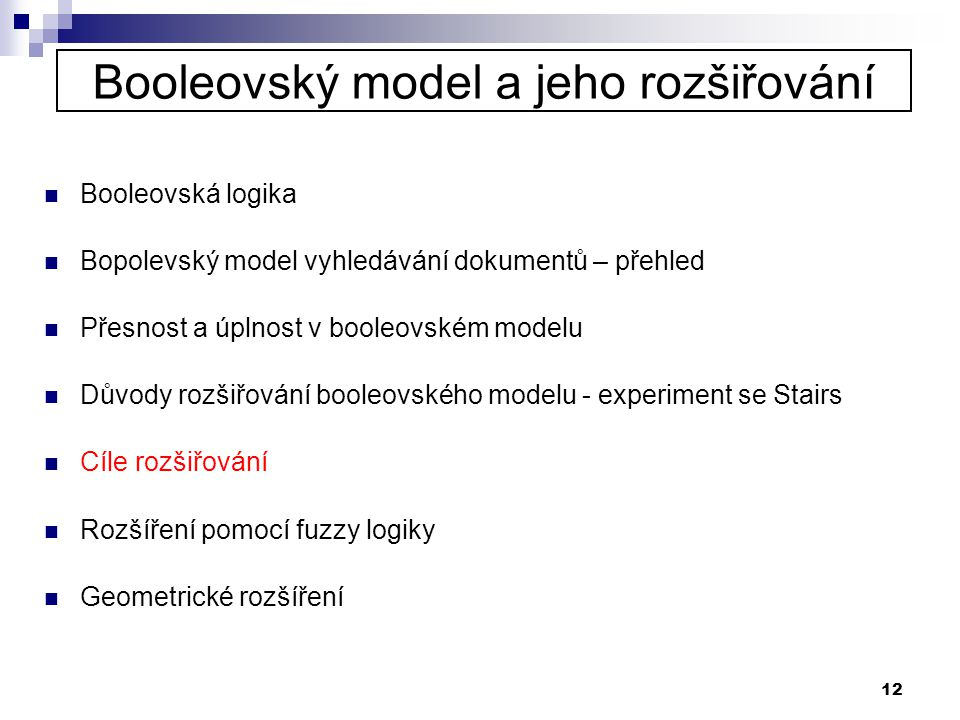 12 Booleovský model a jeho rozšiřování  Booleovská logika  Bopolevský model vyhledávání dokumentů – přehled  Přesnost a úplnost v booleovském model